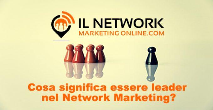 Cosa significa essere leader nel Network Marketing?