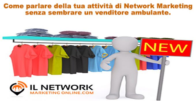 come parlare della tua attività di Network Marketing