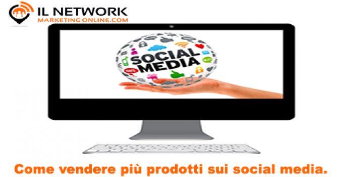Come vendere più prodotti sui social media