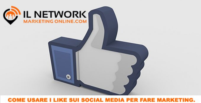 Come usare i like sui social media per fare marketing