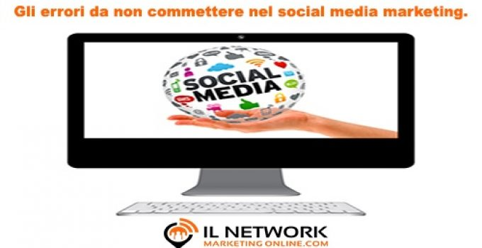 Gli errori da non commettere nel social media marketing.