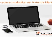 come essere produttivo nel network marketing