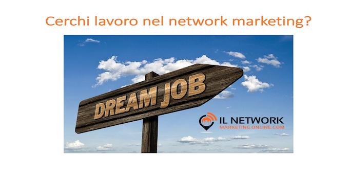 Cerchi lavoro nel network marketing?